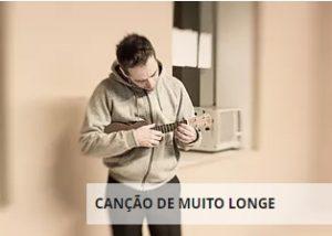 CANÇÃO DE MUITO LONGE