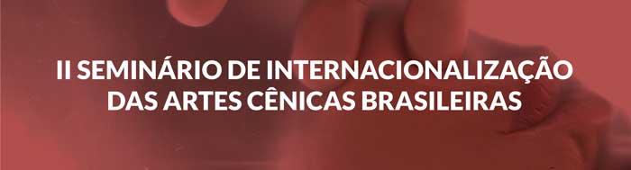 II SEMINÁRIO DE INTERNACIONALIZAÇÃO DAS ARTES CÊNICAS BRASILEIRAS